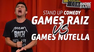VIDEO GAME RAIZ vs. VIDEO GAME NUTELLA - André Santi - Stand Up Comedy