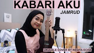 KABARI AKU - JAMRUD ( UKULELE COVER BY REGITA ECHA )