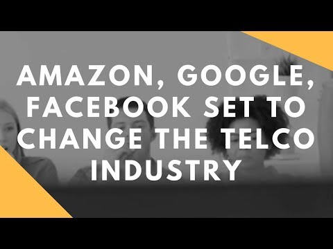 Amazon, Google, Facebook Set to Change The Telco Industry