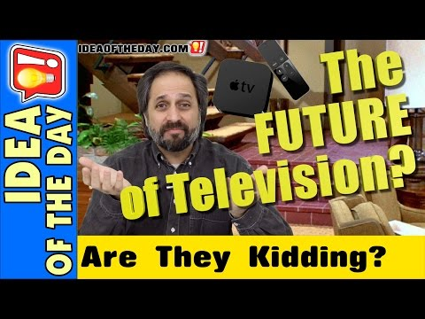 Apple TV is NOT... The Future of Television.  Idea of the day #298