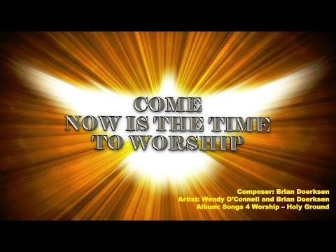 COME NOW IS THE TIME TO WORSHIP- Brian Doerksen (with Lyrics)