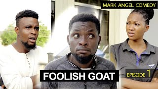 FOOLISH GOAT - Mark Angel TV