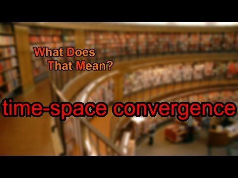 What does time-space convergence mean?