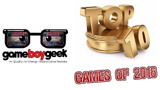 Top 10 Best Board Games of 2016 with the Game Boy Geek
