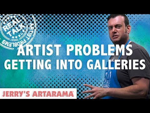 Artist Problems - Real Talk: Getting Into Galleries