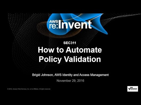 AWS re:Invent 2016: How to Automate Policy Validation (SEC311)