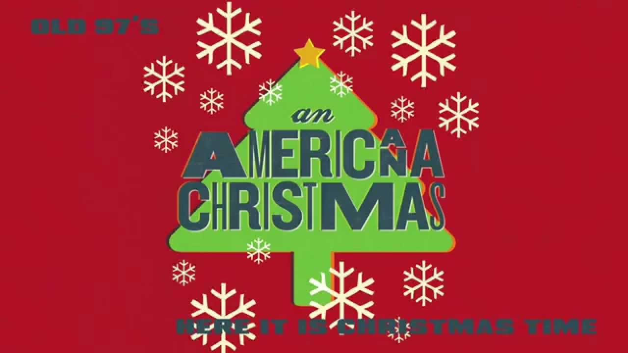 Is It Christmas.Old 97 S Here It Is Christmas Time Audio Stream
