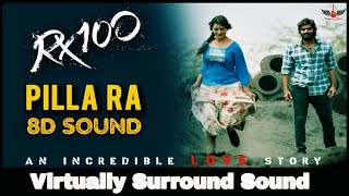 Pilla Ra | 8D Audio Song | RX 100 | Telugu 8D Songs