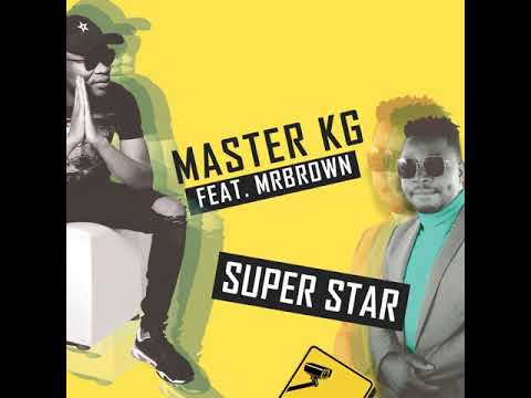 Download Master KG - Superstar [Feat. Mr Brown] (Official Music Audio)