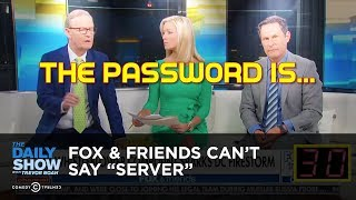 Fox & Friends Can't Say SERVER | The Daily Show