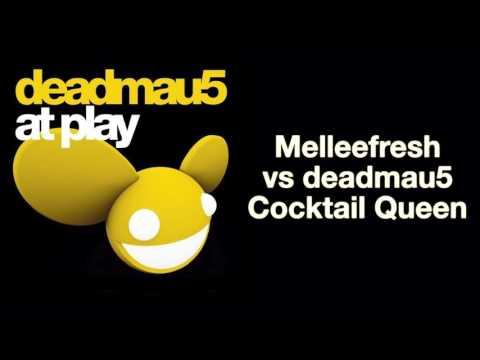 Melleefresh vs deadmau5  Cocktail Queen full version