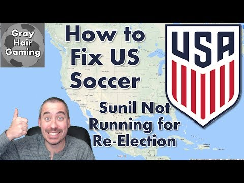 How to Fix US Soccer - Sunil Gulati Not Running for Re-Election of USSF Presidency - Kathy Carter Is