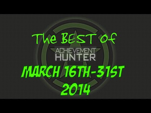 Best of Achievement Hunter (March 16th-31st 2014)
