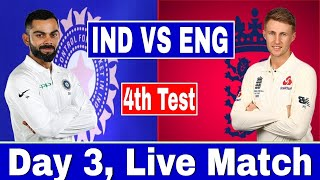 Live  ND VS ENG 4th Test   Ndia Vs England Live Match Today  ND Vs ENG 3rd Test Day 3