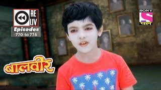 Weekly Reliv | Baalveer | 4th November to 10th November 2017 | Episode 770 to 776