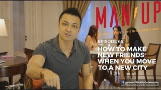 How To Make New Friends When You Move To A New City - The Man Up Show, Ep. 66
