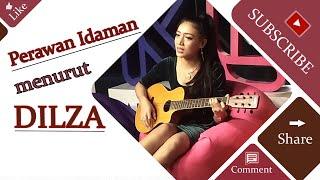 Lagu Perawan Idaman menurut Dilza ternyata