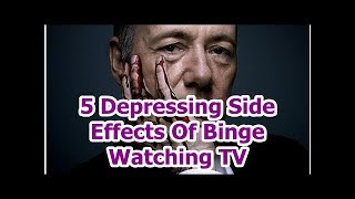 5 Depressing Side Effects Of Binge Watching TV