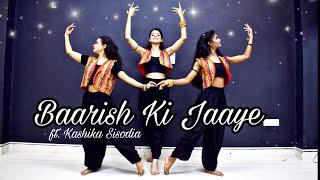 Baarish Ki Jaaye  Kashika Sisodia Choreography