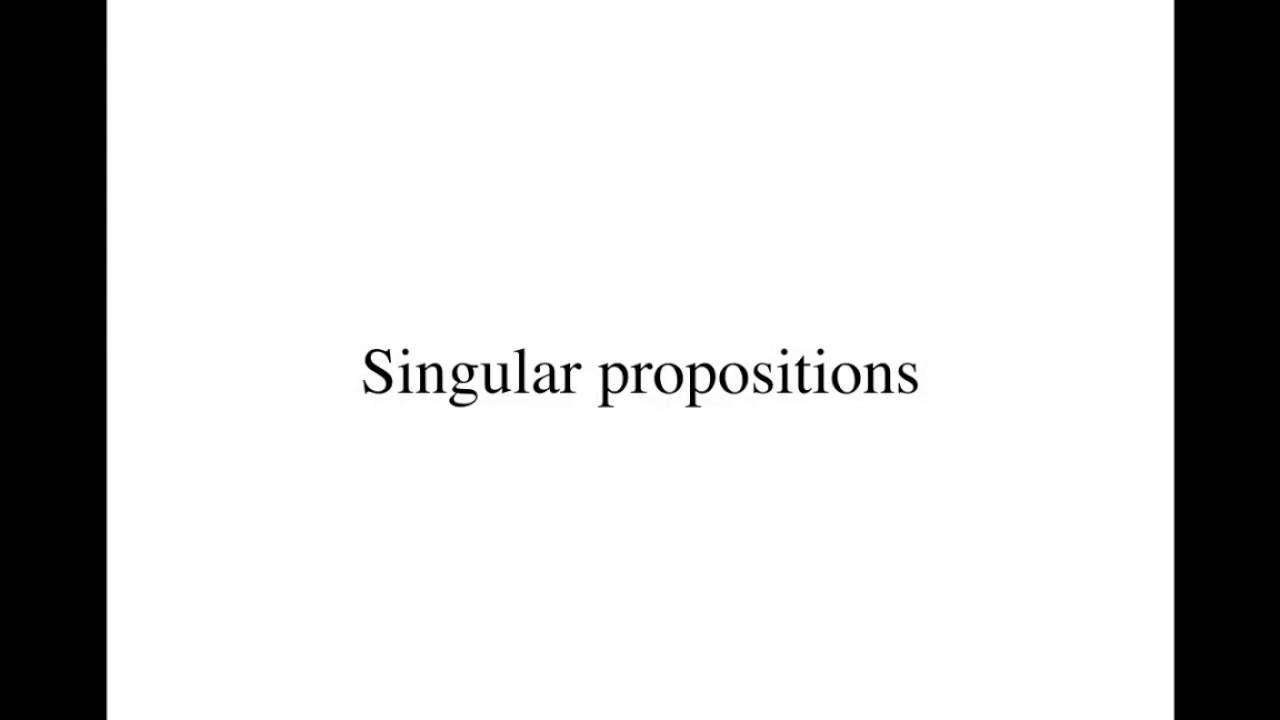 Singular propositions youtube falaconquin