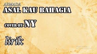 Asal Kau Bahagia - Armada cover by NY (lirik by Logi)