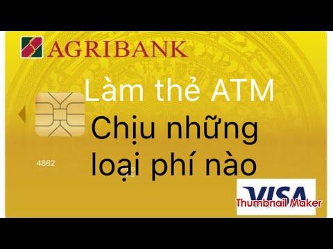 Agribank : Làm Thẻ ATM | Phải Chịu Những Loại Phí Nào | Cùng Khám Phá Nào.