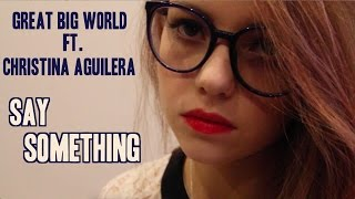 Great Big World ft. Christina Aguilera- Say Something (Cover)