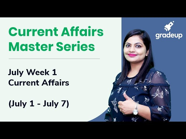 July 2019 Current Affairs   Week-1 (July 1st-7th)