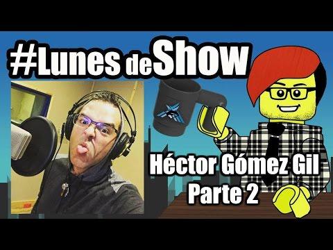 #LunesdeShow Hector Gomez Gil pt2