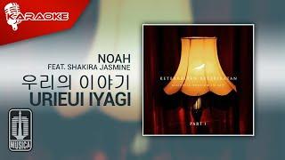 Download NOAH & Shakira Jasmine - 우리의 이야기 Urieui Iyagi (Semua Tentang Kita) | Karaoke Video