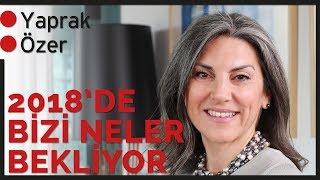 2018'de Türkiye'yi ve Dünya'yı Neler Bekliyor? - Yaprak Özer