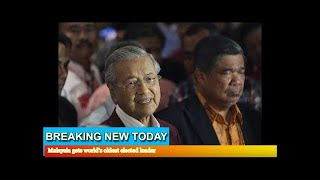 Breaking News - Malaysia gets world's oldest elected leader