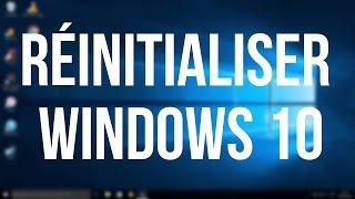 Comment Réinitialiser son PC sous Windows 10 [TUTORIEL]