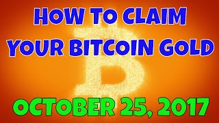How to Claim Your Bitcoin Gold October 25, 2017