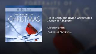 He Is Born, The Divine Christ Child / Away In A Manger