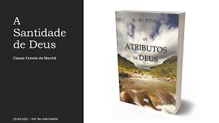 OS ATRIBUTOS DE DEUS - CAP. 8 - A SANTIDADE DE DEUS