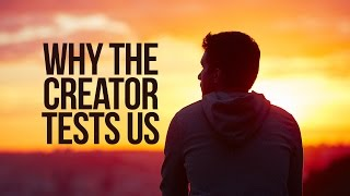 Why Does The Creator Test People?