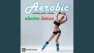Aerobic Electro Latino Session (Musica para Clases)