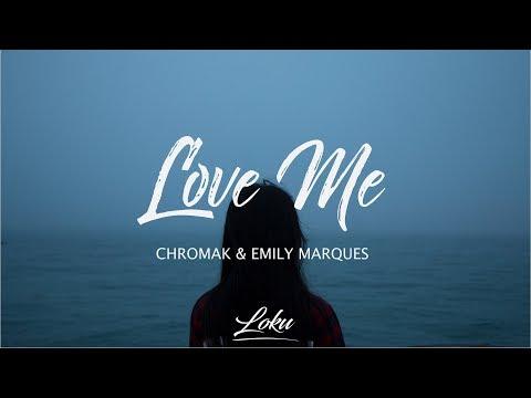 Chromak - Love Me ft. Emily Marques