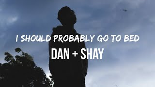 Dan + Shay - I Should Probably Go To Bed (Lyrics) | All my friends finally convinced