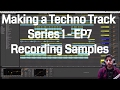 Making a techno track series 1 - EP 7 - The importance of recording your own samples - Ableton 9