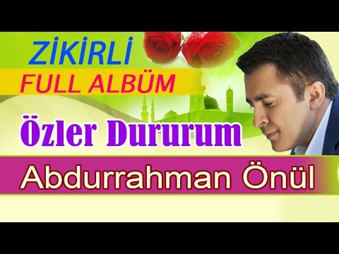 Abdurrahman Önül – Özler Dururum Full Zikirli Albüm 47 Dk