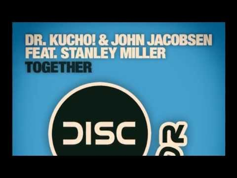 "Dr. Kucho! & John Jacobsen feat. Stanley Miller ""Together"" (Radio Edit)"