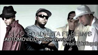 Ñejo y Dalmata Ft Plan B-Automovil(Dembow Mix)(prod by Dj krEzpo)