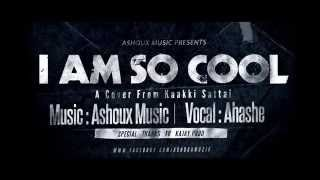 Download Hindi Video Songs - I am so cool - Cover from Kaakki Sattai by Ahashe (Music by Ashoux Music)