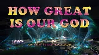How Great is our God - Terry MacAlmon (with Lyrics)
