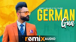 German Gun Audio Remix Amrit Maan Ft DJ Flow DJ Laddi MSN Latest Remix Songs 2019