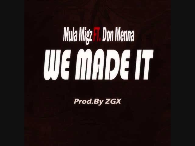 WE MADE IT - MULA MIGZ FT DON MENNA