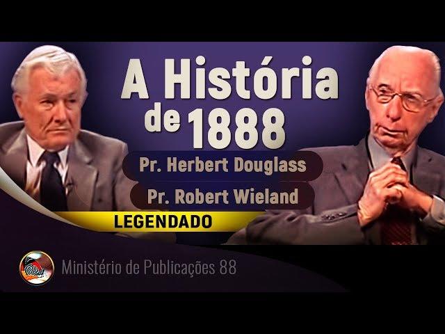 A História de 1888 - Pr. Herbert Douglass e Pr. Robert Wieland