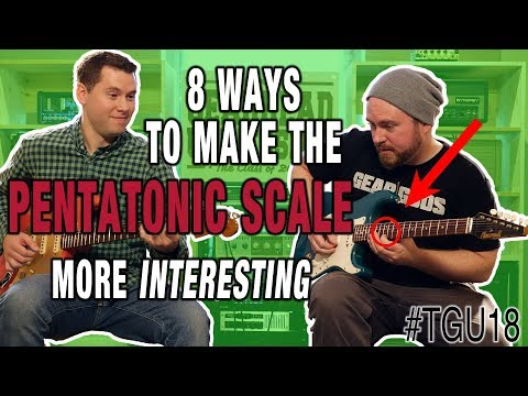 8 Ways To Make The PENTATONIC SCALE More Interesting! #TGU18 (feat. Tyler Larson/Music is Win!)